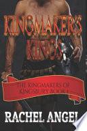 Kingmaker's Kings (Kingmakers of Kingsbury Book 1)