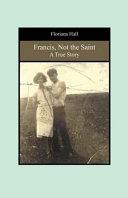 Francis, Not the Saint Pdf/ePub eBook
