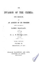 The Invasion of the Crimea Its Origin and an Account of Its Progress Down the Death of Lord Raglan by Alexander William Kinglake