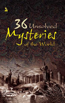 36 unsolved mysteries of the world Book