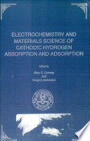 Proceedings Of The Symposium On Electrochemistry And Materials Science Of Cathodic Hydrogen Absorption And Adsorption Book PDF