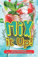 Mix It Up   Mocktail Recipes   Virgin Cocktails to Get the Party Rockin
