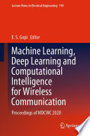 Machine Learning  Deep Learning and Computational Intelligence for Wireless Communication