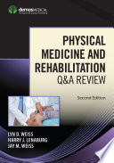 """Physical Medicine and Rehabilitation Q&A Review, Second Edition"" by Lyn D. Weiss, MD, Harry J. Lenaburg, MD, Jay M. Weiss, MD"