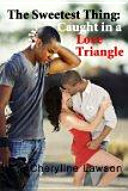 The Sweetest Thing: Caught in a Love Triangle Pdf/ePub eBook
