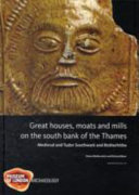 Great Houses Moats And Mills On The South Bank Of The Thames Book PDF