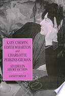 Kate Chopin, Edith Wharton and Charlotte Perkins Gilman  : Studies in Short Fiction