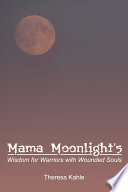 Mama Moonlight S Wisdom For Warriors With Wounded Souls