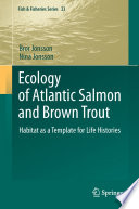 """""""Ecology of Atlantic Salmon and Brown Trout: Habitat as a template for life histories"""" by Bror Jonsson, Nina Jonsson"""