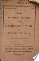 On the Scripture doctrine of the Resurrection; or, The life after death. (Fourth edition.).
