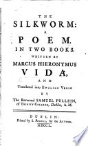 The Silkworm, [Bombyx]: a Poem, in Two Books ... Translated Into English Verse by ... S. Pullein, Etc. Lat. & Eng. (The Life of Vida.).