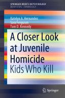 A Closer Look at Juvenile Homicide