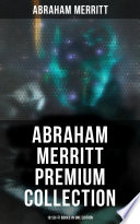 Abraham Merritt Premium Collection  18 Sci Fi Books in One Edition