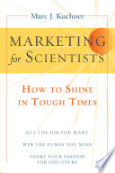 """Marketing for Scientists: How to Shine in Tough Times"" by Marc J. Kuchner"
