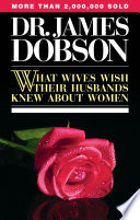 """What Wives Wish Their Husbands Knew About Women"" by James C. Dobson"