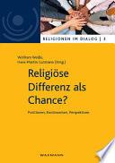 Religiöse Differenz als Chance? Positionen, Kontroversen, Perspektiven