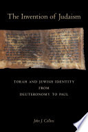 The Invention of Judaism  : Torah and Jewish Identity from Deuteronomy to Paul