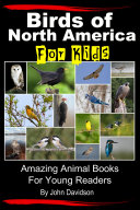 Birds of North America For Kids   Amazing Animal Books for Young Readers