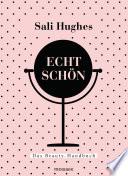 Echt schön  : Das Beauty-Handbuch