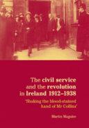 Pdf The Civil Service and the Revolution in Ireland 1921-1938