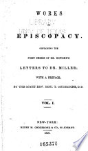First series of Dr. Bowden's letters to Dr. Miller; with a preface, by the Right Reverend Benjamin T. Onderdonk. -v. 2. Second series of Dr. Bowden's letters to Dr. Miller; Dr. Cooke's Essay on the invalidity of Presbyterian ordination; and Episcopacy tested by Scripture, by the Right Reverend Henry U. Onderdonk