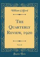 The Quarterly Review 1920 Vol 22 Classic Reprint