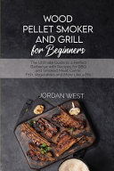 Wood Pellet Smoker And Grill For Beginners
