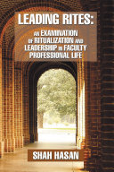 Leading Rites  an Examination of Ritualization and Leadership in Faculty Professional Life
