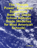 The  People Power  Education Superbook  Book 15  Grade School Address Guide  Websites for Most American Schools