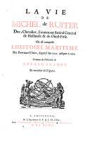 La vie de Michel de Ruiter duc, chevalier, lieutenant amiral général de Hollande & de Ouest-Frise. Où est comprise l'histoire maritime des provinces unies, depuis l'an 1652 ... traduit du hollandois de Gerard Brandt ..