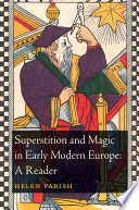 Superstition and Magic in Early Modern Europe  A Reader