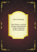 The Christ a critical review and analysis of the evidences of His existence Pdf/ePub eBook