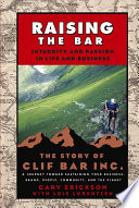Raising the Bar  : Integrity and Passion in Life and Business: The Story of Clif Bar Inc.