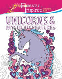 Forever Inspired Coloring Book - Unicorns and Mystical Creatures