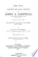 The Life  Speeches  and Public Services of James A  Garfield  Twentieth President of the United States