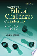 """""""Meeting the Ethical Challenges of Leadership: Casting Light Or Shadow"""" by Craig E. Johnson"""