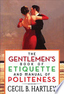 """The Gentlemen's Book of Etiquette and Manual of Politeness"" by Cecil B. Hartley, General Press"