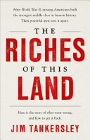 link to The riches of this land : the untold, true story of America's middle class in the TCC library catalog