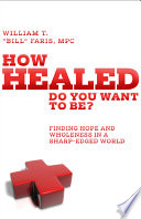 How Healed Do You Want to Be   Finding hope and wholeness in a sharp edged world