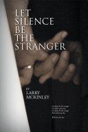 LET SILENCE BE THE STRANGER