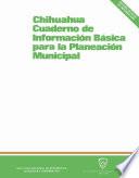Chihuahua. Cuaderno de información básica para la planeación municipal