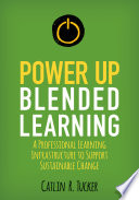"""""""Power Up Blended Learning: A Professional Learning Infrastructure to Support Sustainable Change"""" by Catlin R. Tucker"""