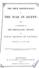 The true significance of the war in Egypt: a continuation of The preparatory history and final destiny of nations
