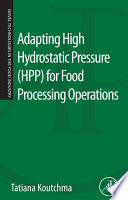 Adapting High Hydrostatic Pressure Hpp For Food Processing Operations Book PDF