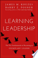 """""""Learning Leadership: The Five Fundamentals of Becoming an Exemplary Leader"""" by James M. Kouzes, Barry Z. Posner"""