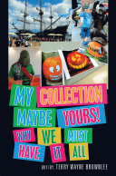 My Collection Maybe Yours! Why We Must Have It All