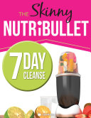 The Skinny Nutribullet 7 Day Cleanse