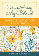 Come Away My Beloved  3 Minute Devotions for Women