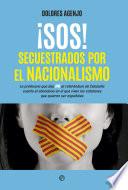 ¡SOS! Secuestrados por el nacionalismo  : La profesora que dijo NO al referéndum de Cataluña cuenta el abandono en el que viven los catalanes que quieren ser españoles