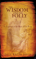 The Wisdom and the Folly: An Exposition of the Book of First Kings
